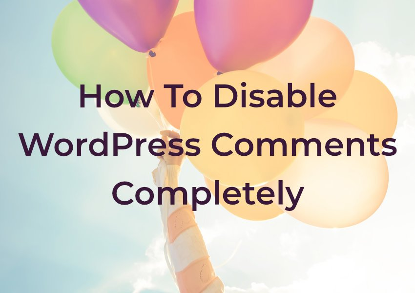 How to Disable WordPress Comments Completely