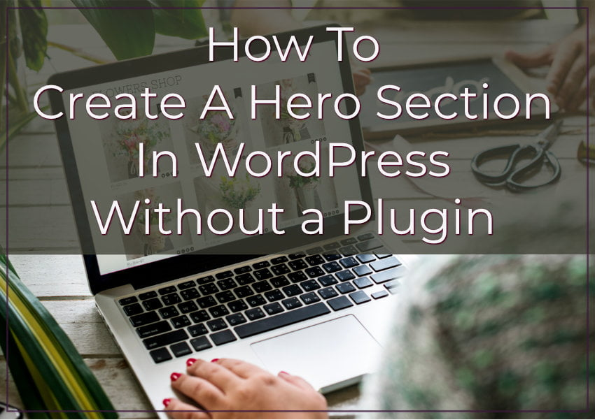 How to Create a Hero Section In WordPress - Without a Plugin