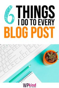 6 Things I Do To Every Blog Post